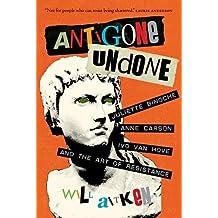 Antigone Undone: Juliette Binoche, Anne Carson, and the Art of Resistance