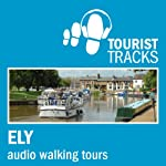 Tourist Tracks Ely MP3 Walking Tours: Two Audio-guided Walks Around Ely and Its Cathedral Interior | Tim Gillett