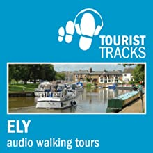 Tourist Tracks Ely MP3 Walking Tours: Two Audio-guided Walks Around Ely and Its Cathedral Interior Walking Tour by Tim Gillett Narrated by Warren Clark