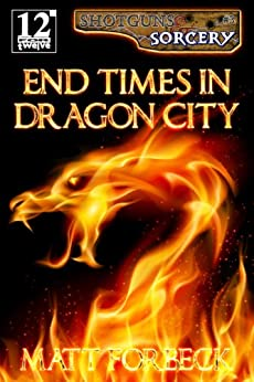 End Times in Dragon City (Shotguns & Sorcery Book 3) by [Forbeck, Matt]