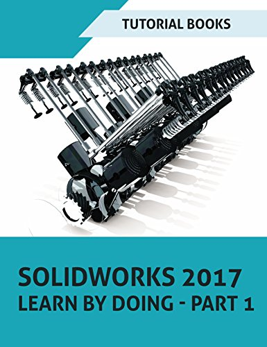 SOLIDWORKS 2017 Learn by doing - Part 1: Parts, Assembly, Drawings, and Sheet metal (Assembly Sheet)