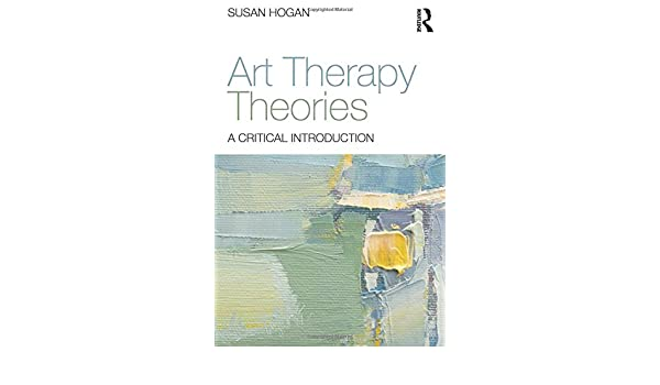 Amazon art therapy theories a critical introduction amazon art therapy theories a critical introduction 9780415836340 susan hogan books fandeluxe Choice Image