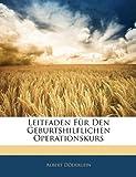 Leitfaden Für Den Geburtshilflichen Operationskurs, Albert Döderlein, 1141392488
