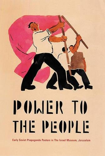 Power to the People: Early Soviet Propaganda Posters in The Israel Museum, Jerusalem