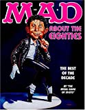 img - for Mad About the Eighties: The Best of the Decade book / textbook / text book