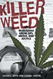 img - for Killer Weed: Marijuana Grow Ops, Media, and Justice book / textbook / text book