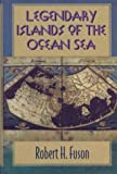 Legendary Islands of the Ocean Sea, Robert H. Fuson, 1561640786