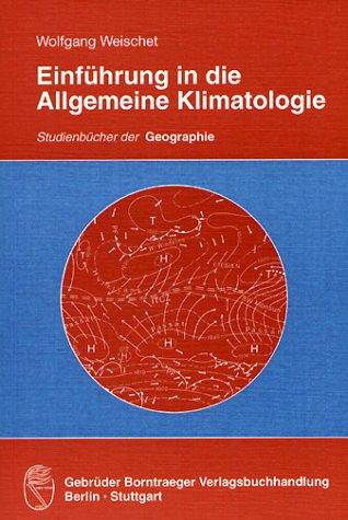 Einführung in die Allgemeine Klimatologie: Physikalische und meteorologische Grundlagen
