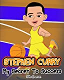 img - for Stephen Curry: My Secret To Success. Children's Illustration Book. Fun, Inspirational and Motivational Life Story of Stephen Curry. Learn To Be Successful like Bastketball Super Star Steph Curry book / textbook / text book