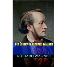 Dix Écrits de Richard Wagner (French Edition)