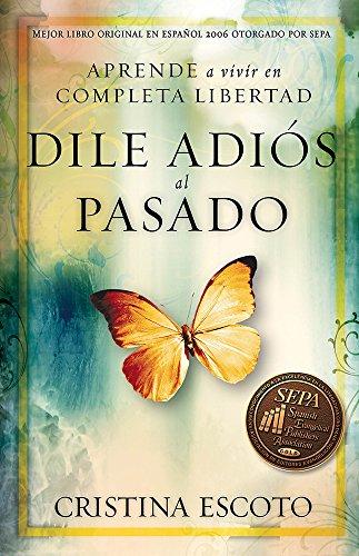 Dile adios al pasado: Aprende a vivir en completa libertad (Spanish Edition) [Cristina Escoto] (Tapa Blanda)