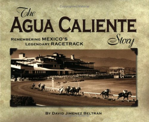 Download The Agua Caliente Story: Remembering Mexico's Legendary Racetrack pdf