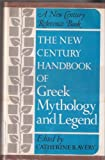 The New Century Handbook of Greek Mythology and Legend, Avery, Catherine B., 0390669466
