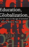 Education, Globalization, and the State in the Age of Terrorism, Michael A. Peters, 1594510733