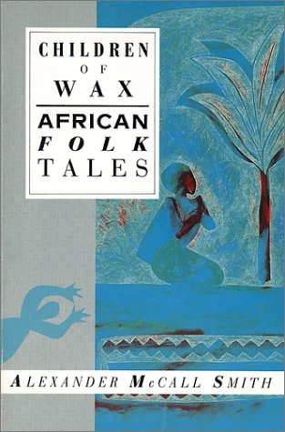 Children of Wax: African Folk Tales (International Folk Tales)