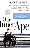 Our Inner Ape: A Leading Primatologist Explains Why We Are Who We Are, Frans De Waal, 1594481962