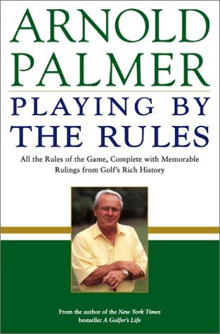 Playing by the Rules: All the Rules of the Game, Complete with Memorable Rulings From Golf's Rich History by Arnold Palmer (2002-02-19) pdf