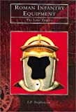 Roman Infantry Equipment: The Later Empire