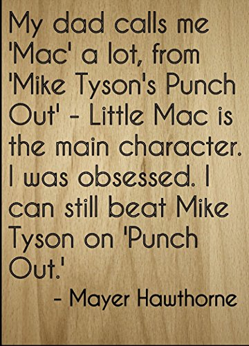 Mundus Souvenirs My dad Calls me 'Mac' a lot, from 'Mike. Quote by Mayer Hawthorne, Laser Engraved on Wooden Plaque - Size: 8