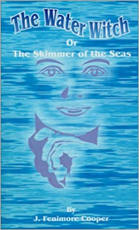 Amazon.com: The Water-Witch: Or the Skimmer of the Seas; A ...
