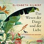 Das Wesen der Dinge und der Liebe | Elizabeth Gilbert