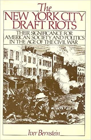 The New York City Draft Riots: Their Significance for American Society and Politics in the Age of the Civil War, Bernstein, Iver