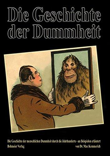 Die Geschichte der Dummheit: Die Geschichte der menschlichen Dummheit durch die Jahrhunderte - an Beispielen erläutert