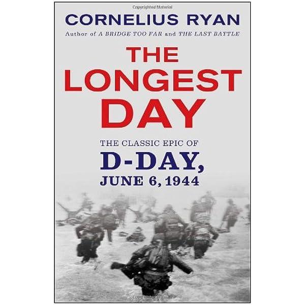 The Longest Day The Classic Epic Of D Day Ryan Cornelius 9780671890919 Amazon Com Books