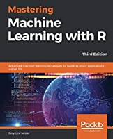 Mastering Machine Learning with R, 3rd Edition