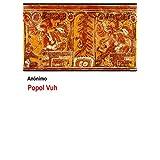 Popol Vuh: El libro sagrado de los mayas (Spanish Edition)