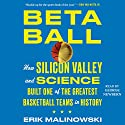 Betaball: How Silicon Valley and Science Built One of the Greatest Basketball Teams in History Audiobook by Erik Malinowski Narrated by George Newbern