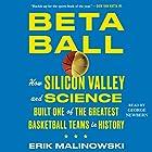 Betaball: How Silicon Valley and Science Built One of the Greatest Basketball Teams in History Hörbuch von Erik Malinowski Gesprochen von: George Newbern