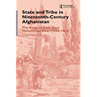 State and Tribe in Nineteenth-Century Afghanistan: The Reign of Amir Dost Muhammad Khan (1826-1863) (English Edition)