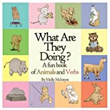 What Are They Doing?: A fun early learning book that combines animals with verbs..