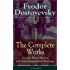 The Complete Works of Fyodor Dostoyevsky: Novels, Short Stories, Memoirs and Letters (Unabridged): The Entire Opus of the Great Russian Novelist, Journalist ... The Idiot, Notes from the Underground...