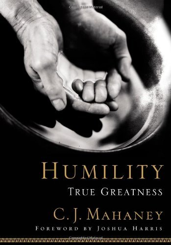 Humility True Greatness by C. J. Mahaney [Multnomah Books,2005] (Hardcover)