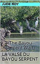 La Valse du Bayou Serpent: The Bayou Serpent Waltz