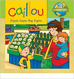 [ CAILLOU: FRESH FROM THE FARM (ECOLOGY CLUB) ] By Thompson, Kim ( Author) 2013 [ ]