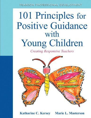 101 Principles for Positive Guidance with Young Children by Kersey, Katharine, Masterson, Marie. (Pearson,2012) [Paperback]