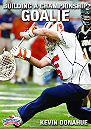 Championship Productions LXD-4057 Kevin Donahue: Building A Championship Goalie DVD