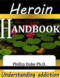 Heroin Addict's Handbook: Information for addicts and their relatives, friends, and  addiction workers.