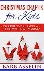Christmas Crafts for Kids: Easy Christmas Crafts Your Kids Will Love Making! (English Edition)
