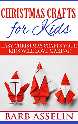 Christmas Crafts for Kids: Easy Christmas Crafts Your Kids Will Love Making!