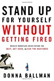 Stand up for Yourself Without Getting Fired, Donna Ballman, 1601632355