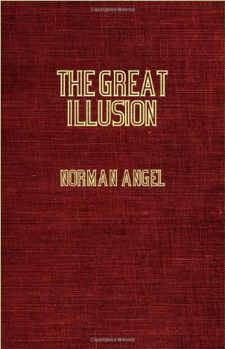 Download The Great Illusion - A Study of the Relation of Military Power To National Advantage ebook