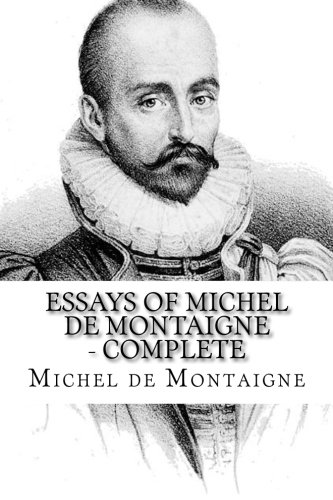 "michel de montaigne essays of idleness Of the essays, we read: ""essais de messire michel seigneur de montaigne , montaigne jumps from "" idleness"" michel de montaigne."
