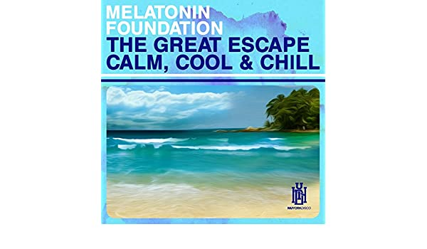 The Great Escape - Calm, Cool & Chill by Melatonin Foundation on Amazon Music - Amazon.com
