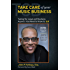 Take Care of Your Music Business, Second Edition: Taking the Legal and Business Aspects You Need to Know to 3.0