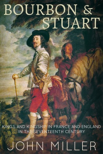 Bourbon and Stuart: An enlightening comparison of the French and English monarchy in the seventeenth century by [Miller, John]