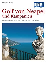 Golf von Neapel und Kampanien: Dreitausend Jahre Kunst und Kultur im Herzen Süditaliens (DuMont Kunst-Reiseführer)